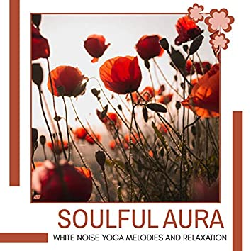 Soulful Aura - White Noise Yoga Melodies And Relaxation