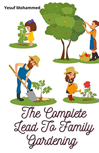 The Complete Lead To Family Gardening : How To Plant Grow Fruits and Vegetables