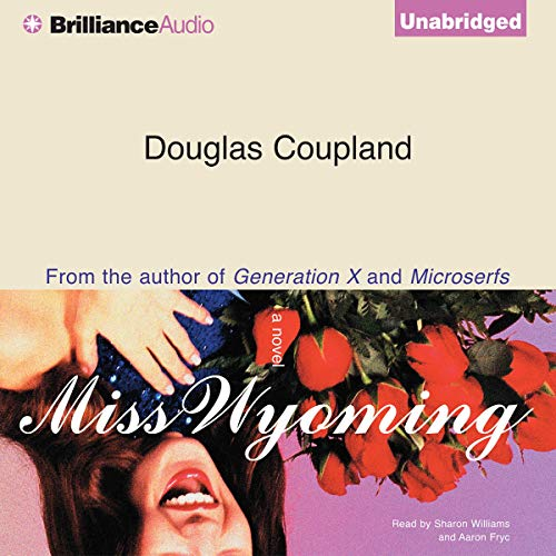 Miss Wyoming                   By:                                                                                                                                 Douglas Coupland                               Narrated by:                                                                                                                                 Sharon Williams,                                                                                        Aaron Fryc                      Length: 9 hrs and 10 mins     32 ratings     Overall 3.8