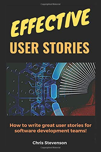 Effective User Stories: How to write great user stories for software development teams!