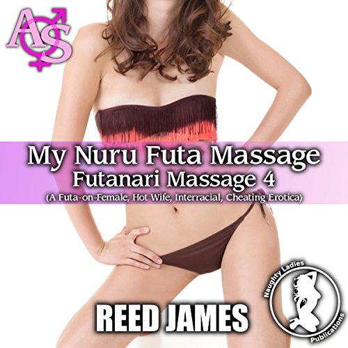 My Nuru Futa Massage (A Futa-on-Female, Hot Wife, Interracial, Cheating Erotica) Audiobook By Reed James cover art