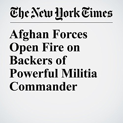 Afghan Forces Open Fire on Backers of Powerful Militia Commander copertina