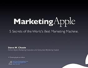 Marketing Apple: Secrets of the World's Best Marketing Machine