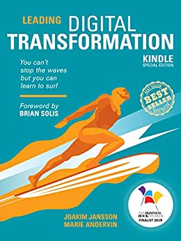 Leading Digital Transformation: You can't stop the waves but you can learn to surf by [Joakim Jansson, Marie  Andervin, Cecilia Pettersson, Rodolfo Reyes, Nina Klose, Brian Solis, Niklas Palmklint, Amy Archer]