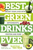 Best Green Drinks Ever: Boost Your Juice with Protein, Antioxidants and More: Boost Your Juice with Antioxidants, Protein and More (Best Ever Book 0)