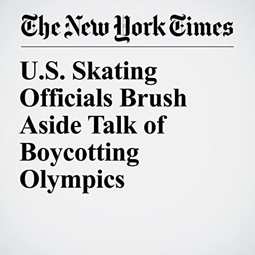 U.S. Skating Officials Brush Aside Talk of Boycotting Olympics audiobook cover art