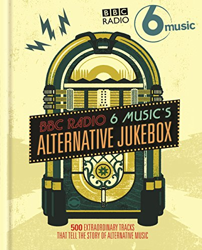 BBC Radio 6 Music's Alternative Jukebox: 500 Extraordinary Tracks That Tell the Story of Alternative Music (English Edition)