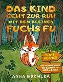 Das Kind geht zur Ruh mit dem kleinen Fuchs Fu: 3-5-8 Minuten Gute-Nacht-Geschichten und Traumreisen für Kinder ab 2 Jahren (Einschlafhilfe Kinder 1)