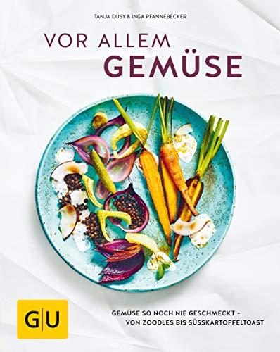 Vor allem Gemüse: Gemüse so noch nie geschmeckt - von Zoodles bis Süßkartoffeltoast (GU Themenkochbuch)