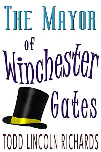 Book: The Mayor of Winchester Gates by Todd Lincoln Richards
