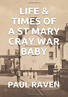 Life & Times Of A St Mary Cray War Baby