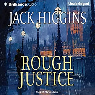 Rough Justice                   By:                                                                                                                                 Jack Higgins                               Narrated by:                                                                                                                                 Michael Page                      Length: 10 hrs and 46 mins     176 ratings     Overall 3.9