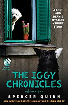 The Iggy Chronicles, Volume One: A Chet and Bernie Mystery eShort Story (The Chet and Bernie Mystery Series) by [Spencer Quinn]