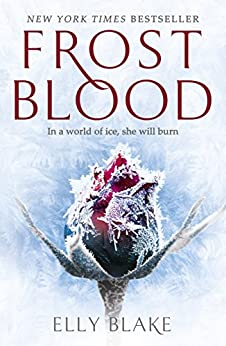 Frostblood: the epic New York Times bestseller: The Frostblood Saga Book One by [Elly Blake]