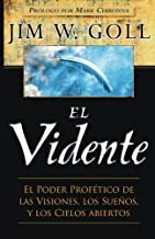 El Vidente: El Poder Profético de las Visiones, Los Sueños, y Los Cielos Abiertos (Spanish Edition)