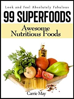 99 Superfoods - Awesome Nutritious Foods (Look and Feel Absolutely Fabulous Book 1)