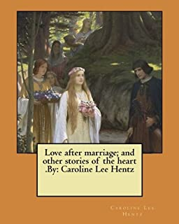 Love after marriage; and other stories of the heart .By: Caroline Lee Hentz