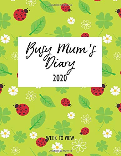 Busy Mum's Diary 2020 - Week to View: Organised Mum 2020 Desk Diary Book - with Week & Month to View Calendar Planner - Tired Mums Yearly Organiser - Ladybug