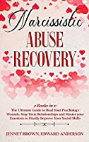 Narcissistic Abuse Recovery: 2 Books in 1: The Ultimate Guide to Heal Your Psychology Wounds. Stop Toxic Relationships and Master your Emotions to Finally Improve Your Social Skills.