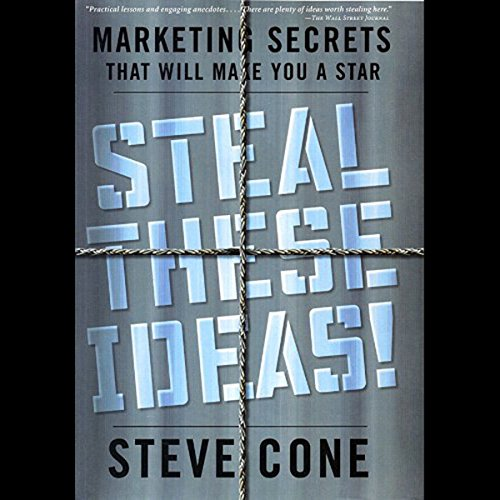 Steal These Ideas     Marketing Secrets That Will Make You a Star              By:                                                                                                                                 Steve Cone                               Narrated by:                                                                                                                                 Steve Cone                      Length: 3 hrs and 45 mins     6 ratings     Overall 2.8