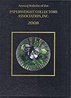 2008 Annual Bulletin of the Paperweight Collectors Association by Paperweight Collectors Association (2008-05-03)