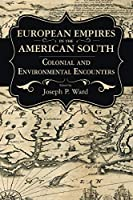 European Empires in the American South: Colonial and Environmental Encounters (Chancellor Porter L. Fortune Symposium in Southern History)