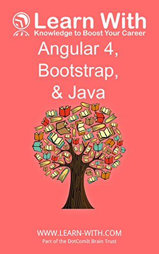 Learn With: Angular 4, Bootstrap, and Java: Enterprise Application Development with Angular 4 and Java