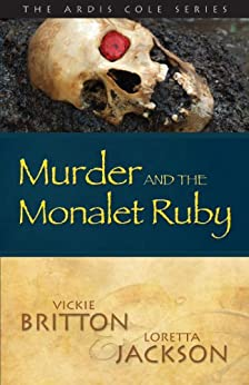 The Ardis Cole Series: Murder and the Monalet Ruby (Book 4) by [Vickie Britton, Loretta Jackson]