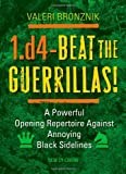 1.d4 - Beat The Guerrillas: A Powerful Repertoire Against Annoying Black Sidelines-Bronznik, Valeri