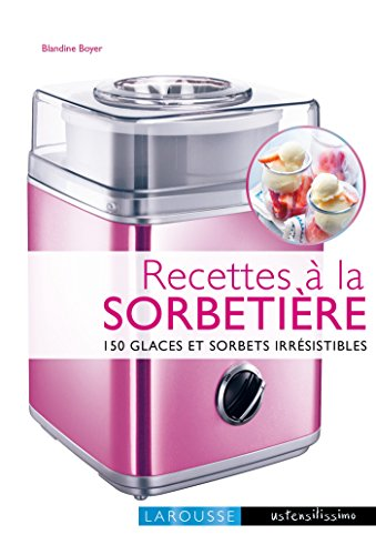 Recettes à la sorbetière (Ustensilissimo) (French Edition)