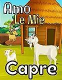 Amo le mie capre: Registro appositamente progettato per gli amanti delle capre / Organizzare e seguire le informazioni vitali e indispensabili per tutti i vostri animali / 8,5X11 / 121 pagine