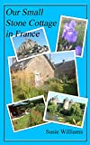 Our Small Stone Cottage in France (English Edition)