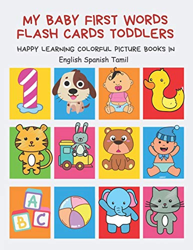 My Baby First Words Flash Cards Toddlers Happy Learning Colorful Picture Books in English Spanish Tamil: Reading sight words flashcards animals, ... for pre k preschool prep kindergarten kids.