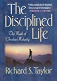 Disciplined Life, The: The Mark of Christian Maturity