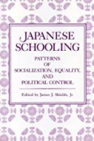 Japanese Schooling: Patterns of Socialization, Equality, and Political Control by Unknown(2005-04-08)