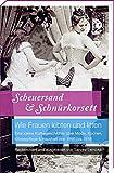 Scheuersand & Schnürkorsett. Wie Frauen lebten und litten: Eine kleine Kulturgeschichte über Mode,...