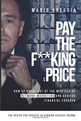 PAY THE F**KING PRICE: How To Break Out of the Midfield in Network Marketing and Achieve Financial Freedom