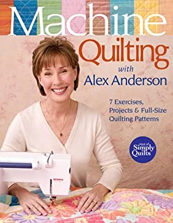 Machine Quilting with Alex Anderson: 7 Exercises, Projects & Full-Size Quilting Patterns