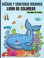 Océano y Criaturas Marinas Libro de Colorear para niños 4- 8 años: Impresionante libro para colorear Vida Marina - 50 hermosos diseños con imágenes para colorear, para niñas y niños con el océano y las criaturas del mar