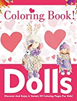 Dolls Coloring Book! Discover And Enjoy A Variety Of Coloring Pages For Kids!