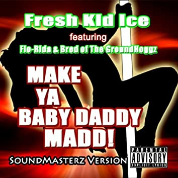Make Ya Baby Daddy Madd (SoundMasterz Version)