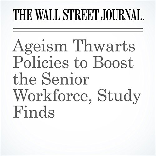 Ageism Thwarts Policies to Boost the Senior Workforce, Study Finds copertina