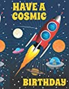 "Have A Cosmic Birthday: Lovely rocket Notepad for Drawing,painting ,Writing,Doodling,Sketching:110 Pages, 8.5"" x 11"".Space aliens galaxy stars with planets Cover Sketchbook Blank Paper Different Drawing and Write Journal Paper Designs artists fashion"