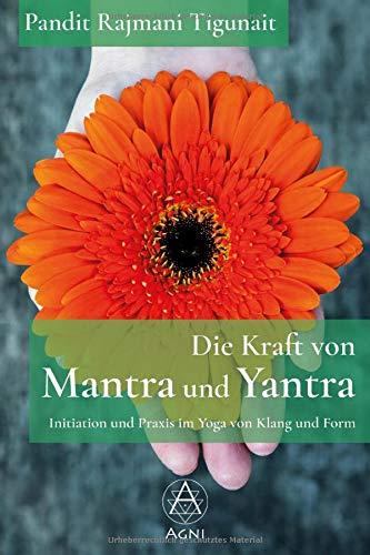 Die Kraft von Mantra und Yantra: Initiation und Praxis im Yoga von Klang und Form