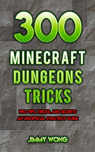 300 Minecraft Dungeons Tricks: Pro Tips, Tricks, and Secrets . An Unofficial Strategy Guide (English Edition)