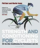 Strength and Conditioning for Cyclists: Off the Bike Conditioning for Performance and Life - Phil Burt