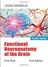Functional Neuroanatomy of the Brain: First Part (Functional Neuroanatomy of the Brain: First Part: First EDITION)
