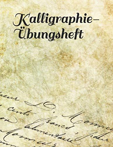 Kalligraphie-Übungsheft: Übungsheft mit passendem Raster zum Üben der schönen alten Schriften...