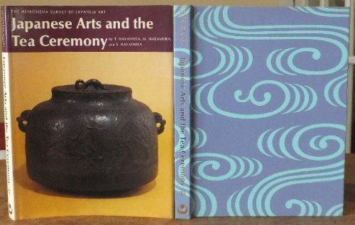 Japanese Arts and the Tea Ceremony (The Heibonsha survey of Japanese art)