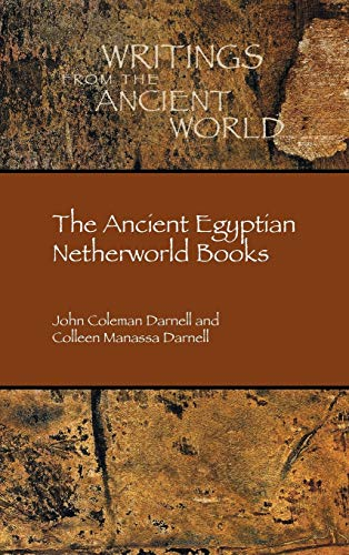 The Ancient Egyptian Netherworld Books (Writings from the Ancient World 39)